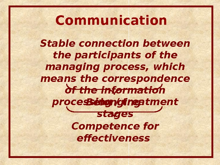 Communication  Stable connection between the participants of the managing process, which means the correspondence of