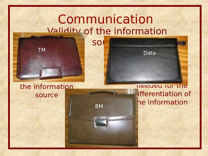 Communication  Validity of the information source Access of the informant to the information source Special