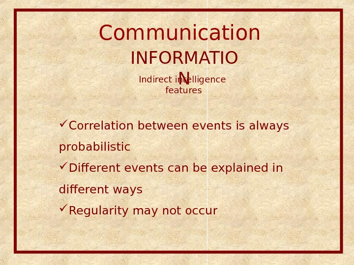 Communication  INFORMATIO NIndirect intelligence features Correlation between events is always probabilistic  Different events can