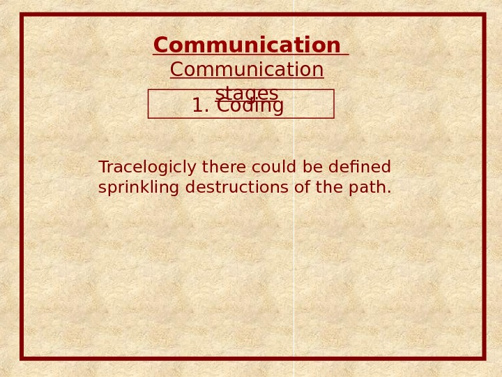 Communication stages 1. Coding Tracelogicly there could be defined sprinkling destructions of the path.