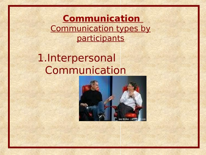 Communication types by participants 1. Interpersonal Communication