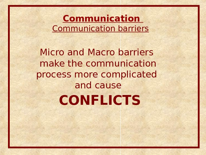 Communication barriers Micro and Macro barriers  make the communication process more complicated  and cause