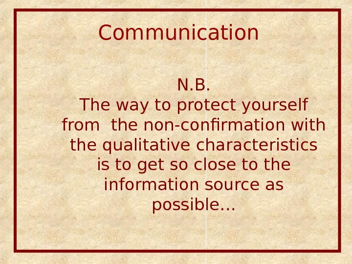 Communication  N. B. The way to protect yourself from the non-confirmation with the qualitative characteristics