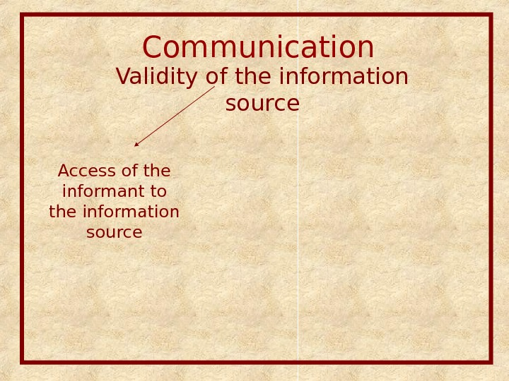 Communication  Validity of the information source Access of the informant to the information source