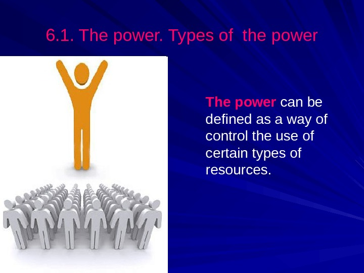 The power can be defined as a way of control the use of certain types of