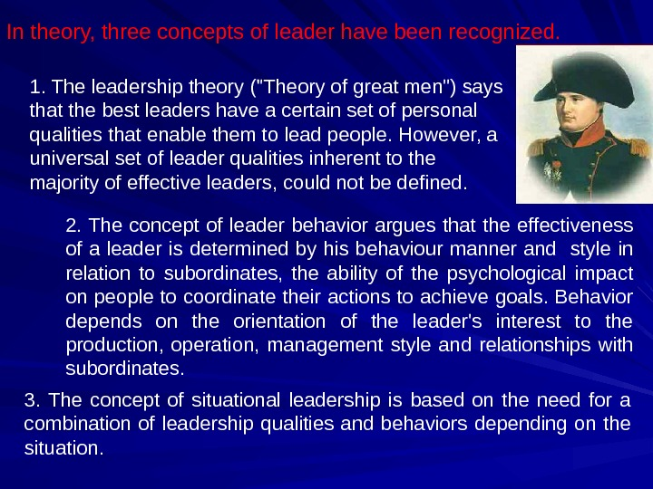 In theory, three concepts of leader have been recognized. 1. The leadership theory (Theory of great