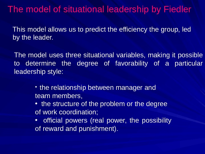 The model of situational leadership by Fiedler The model uses three situational variables,  making it