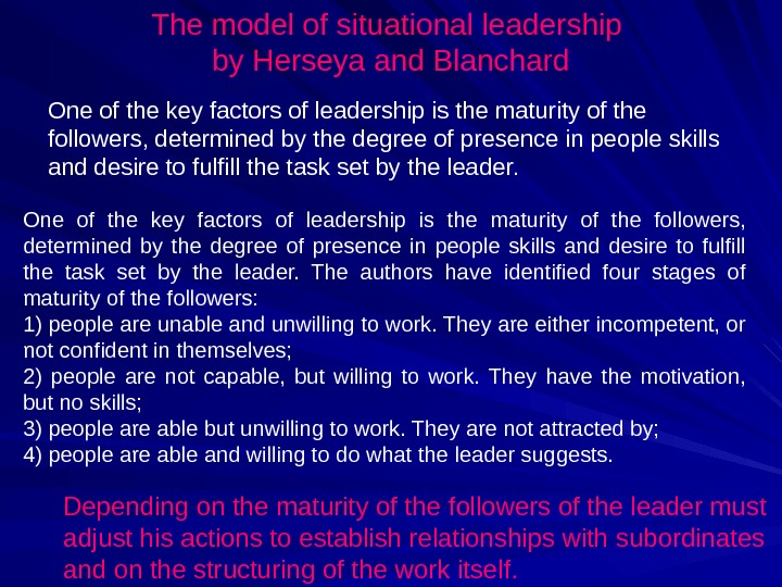 One of the key factors of leadership is the maturity of the followers,  determined by