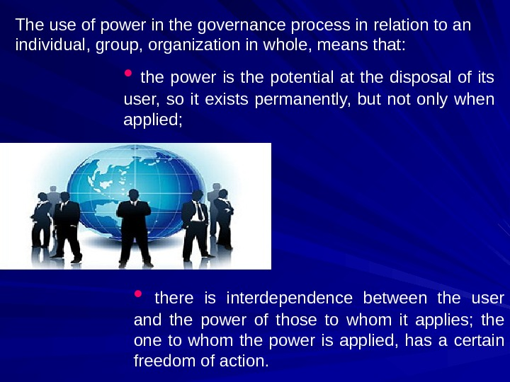 The use of power in the governance process in relation to an individual, group, organization in