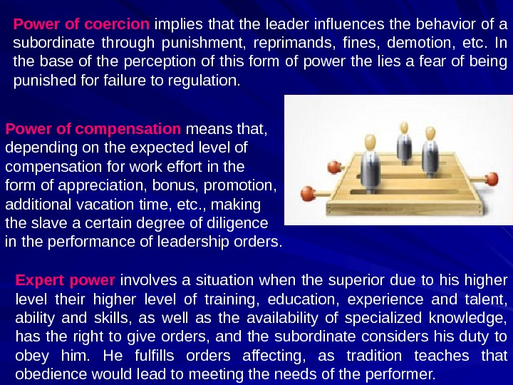 Power of coercion implies that the leader influences the behavior of a subordinate through punishment,