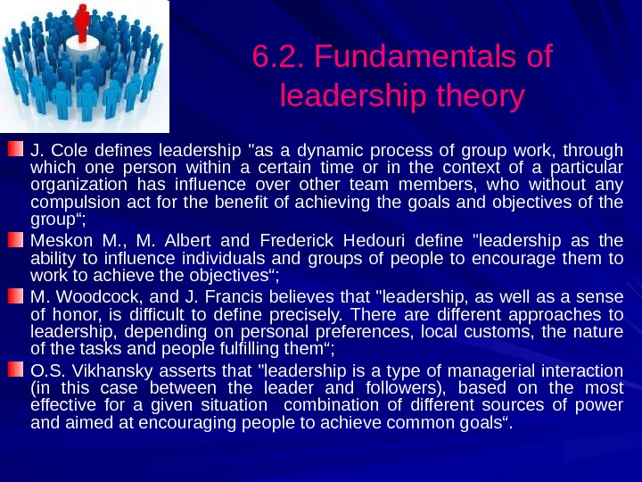 6. 2. Fundamentals of leadership theory J.  Cole defines leadership as a dynamic process of