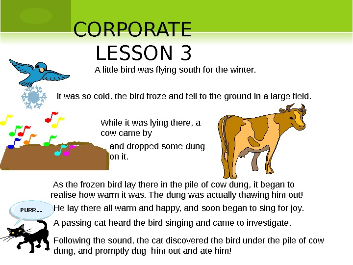 CORPORATE LESSON 3 A little bird was flying south for the winter. It was so cold,