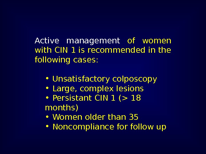Active management  of women with CIN 1 is recommended in the following cases:
