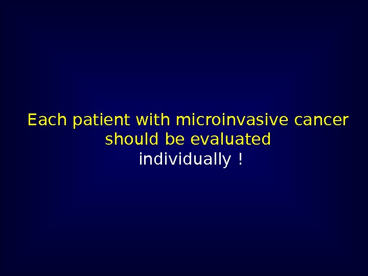 Each patient with microinvasive cancer should be evaluated  individually !