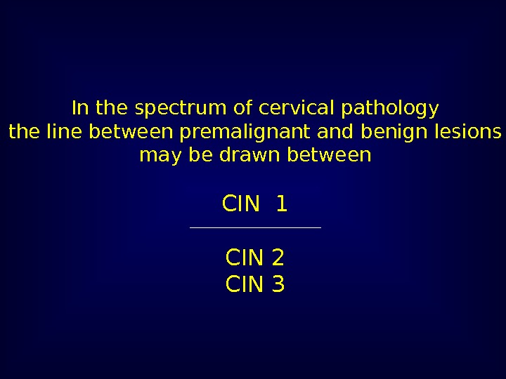 In the spectrum of cervical pathology the line between premalignant and benign lesions may
