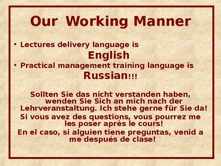 Our  Working Manner • Lectures delivery language is English  • Practical management training language