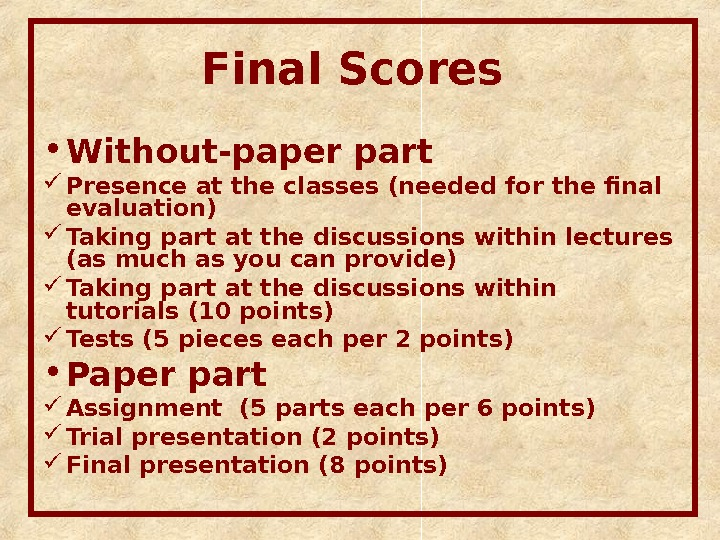 Final Scores  • Without-paper part  Presence at the classes (needed for the final evaluation)