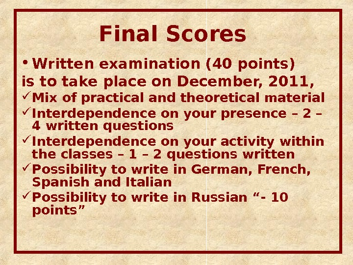 Final Scores  • Written examination (40 points) is to take place on December, 20 1