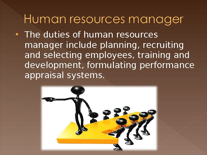 The duties of human resources manager include planning, recruiting and selecting employees, training and development,