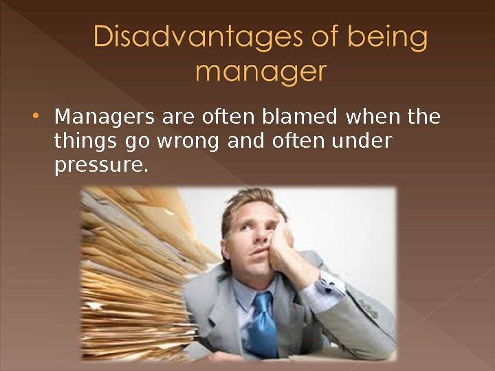 Managers are often blamed when the things go wrong and often under pressure.