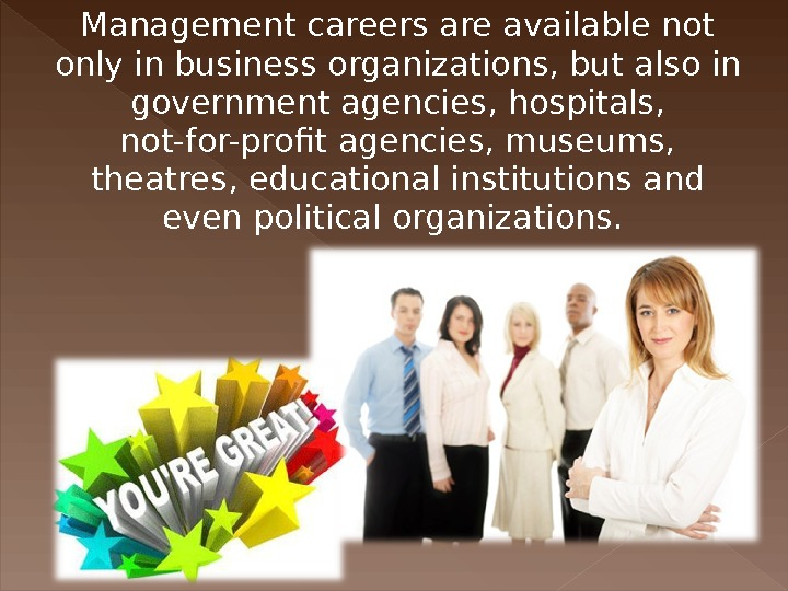 Management careers are available not only in business organizations, but also in government agencies, hospitals,
