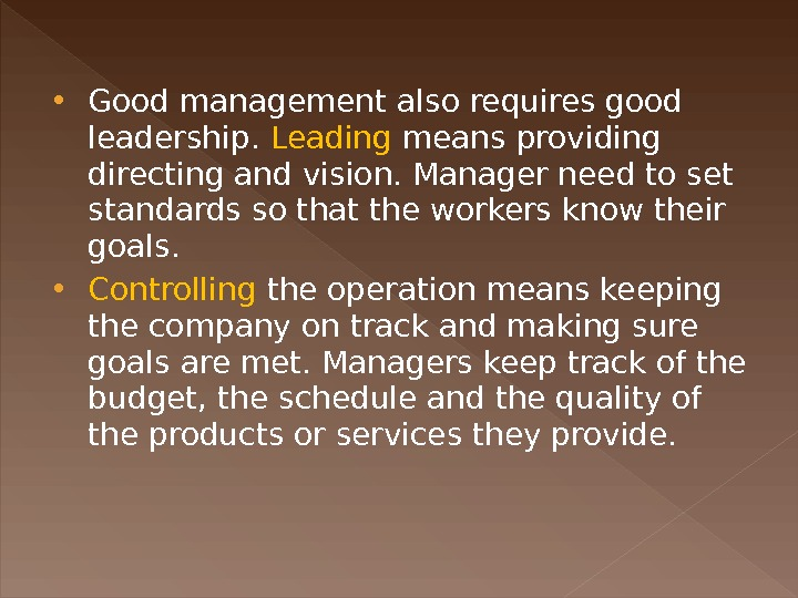 Good management also requires good leadership.  Leading means providing directing and vision. Manager need