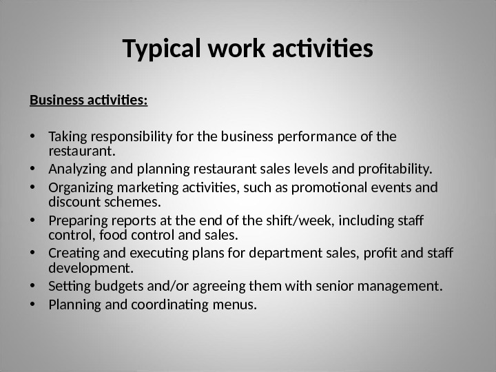 Typical work activities Business activities:  • Taking responsibility for the business performance of the restaurant.
