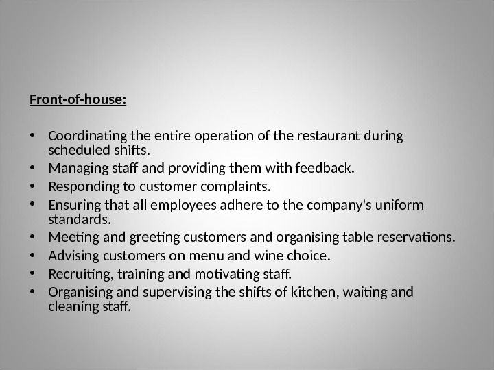 Front-of-house:  • Coordinating the entire operation of the restaurant during scheduled shifts.  • Managing