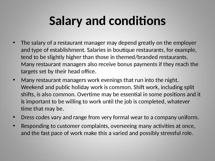 Salary and conditions • The salary of a restaurant manager may depend greatly on the employer