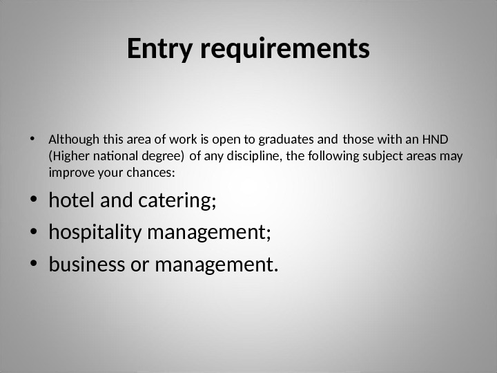 Entry requirements • Although this area of work is open to graduates and those with an