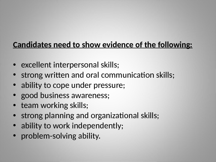 Candidates need to show evidence of the following:  • excellent interpersonal skills;  • strong