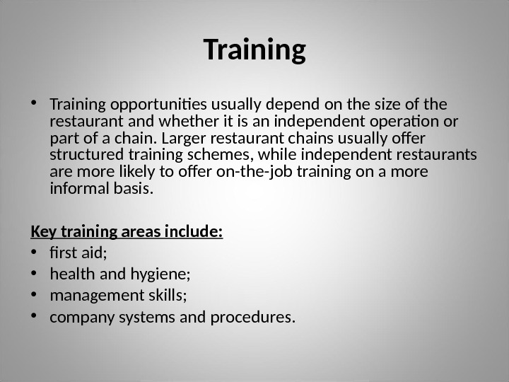 Training • Training opportunities usually depend on the size of the restaurant and whether it is