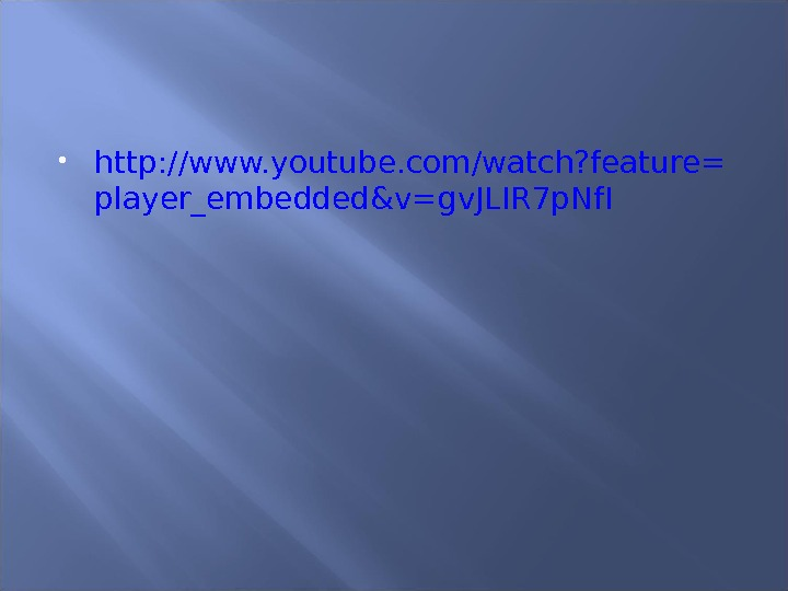 http: //www. youtube. com/watch? feature= player_embedded&v=gv. JLIR 7 p. Nf. I