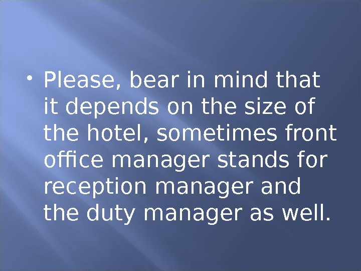 Please, bear in mind that it depends on the size of the hotel, sometimes front