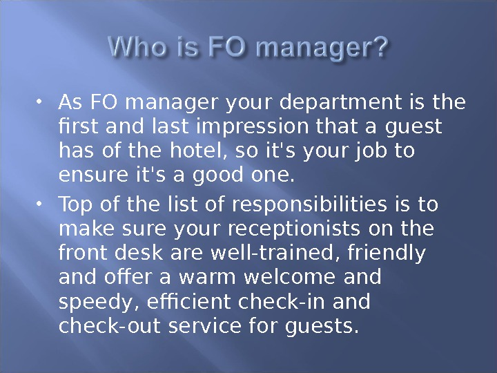 As FO manager your department is the first and last impression that a guest has