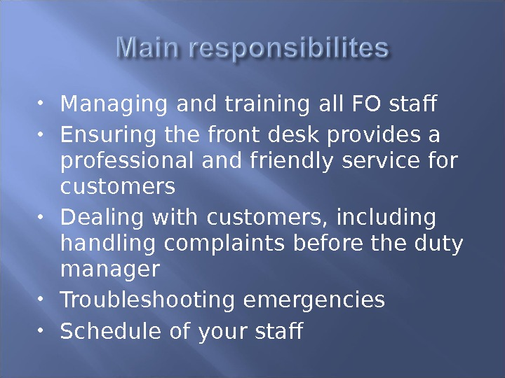 Managing and training all FO staff Ensuring the front desk provides a professional and friendly