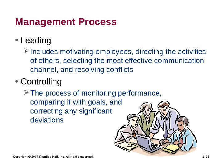 Copyright © 2004 Prentice Hall, Inc. All rights reserved. 1– 13 Management Process • Leading Includes
