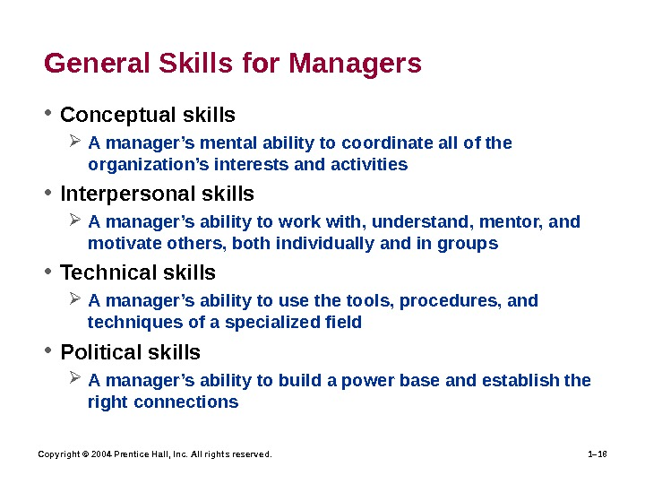 Copyright © 2004 Prentice Hall, Inc. All rights reserved. 1– 18 General Skills for Managers •