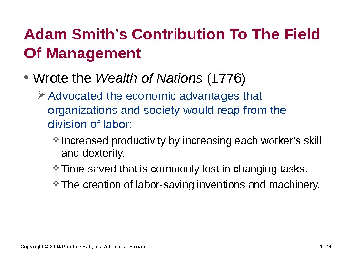 Copyright © 2004 Prentice Hall, Inc. All rights reserved. 1– 26 Adam Smith's Contribution To The