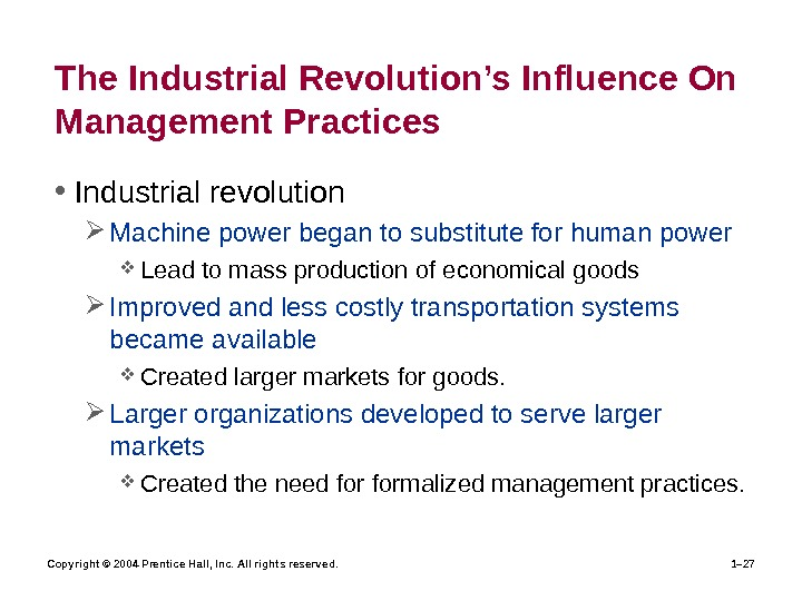 Copyright © 2004 Prentice Hall, Inc. All rights reserved. 1– 27 The Industrial Revolution's Influence On