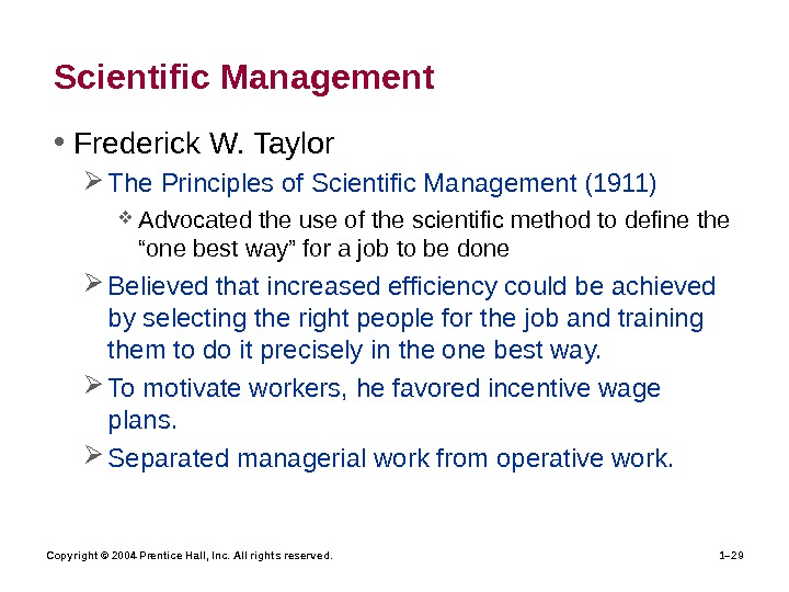 Copyright © 2004 Prentice Hall, Inc. All rights reserved. 1– 29 Scientific Management • Frederick W.