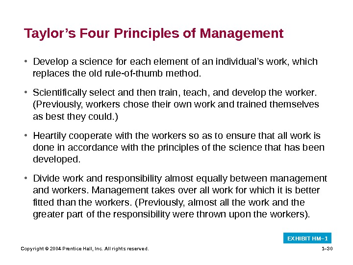 Copyright © 2004 Prentice Hall, Inc. All rights reserved. 1– 30 Taylor's Four Principles of Management