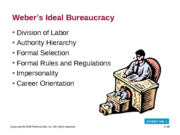 Copyright © 2004 Prentice Hall, Inc. All rights reserved. 1– 34 Weber's Ideal Bureaucracy • Division