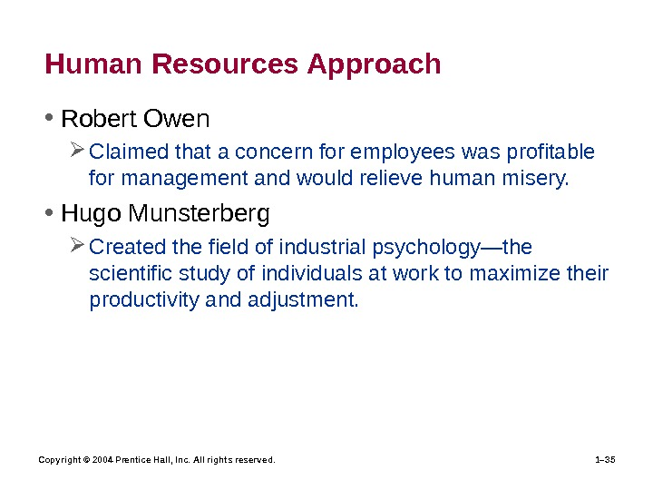 Copyright © 2004 Prentice Hall, Inc. All rights reserved. 1– 35 Human Resources Approach • Robert