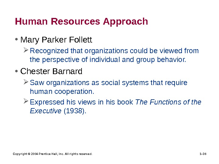 Copyright © 2004 Prentice Hall, Inc. All rights reserved. 1– 36 Human Resources Approach • Mary