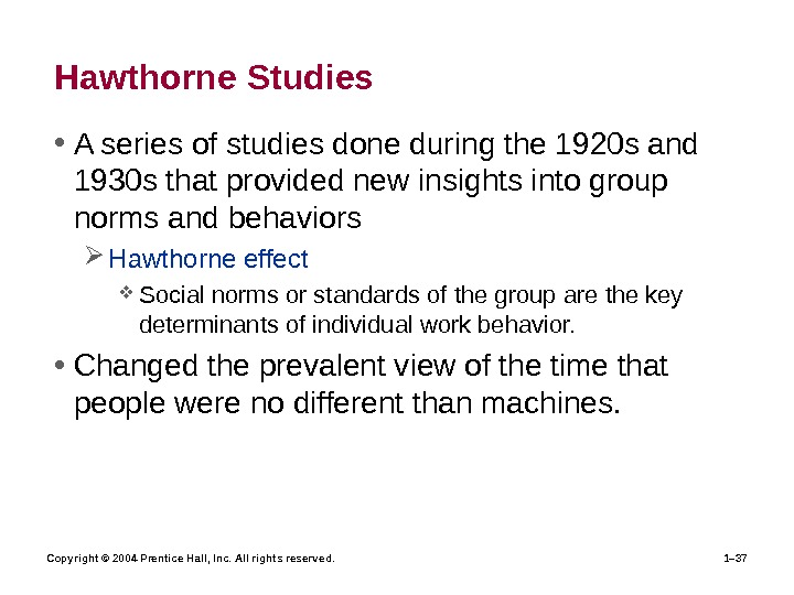 Copyright © 2004 Prentice Hall, Inc. All rights reserved. 1– 37 Hawthorne Studies • A series