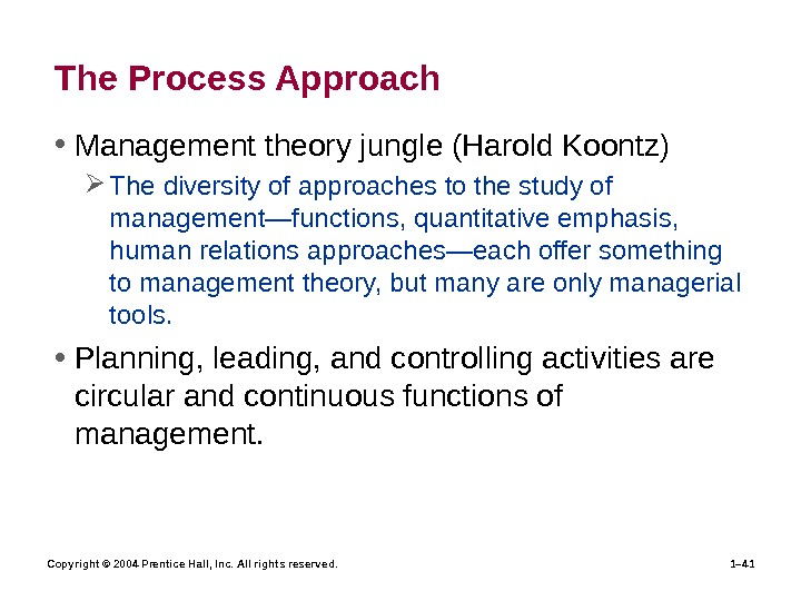 Copyright © 2004 Prentice Hall, Inc. All rights reserved. 1– 41 The Process Approach • Management