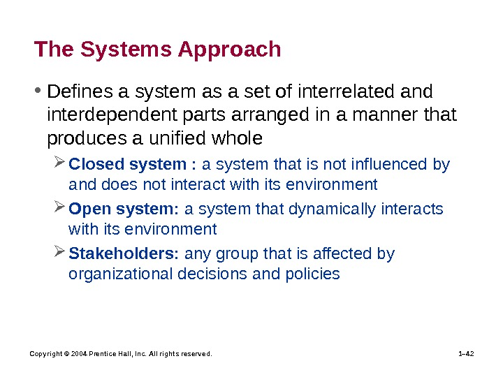 Copyright © 2004 Prentice Hall, Inc. All rights reserved. 1– 42 The Systems Approach • Defines