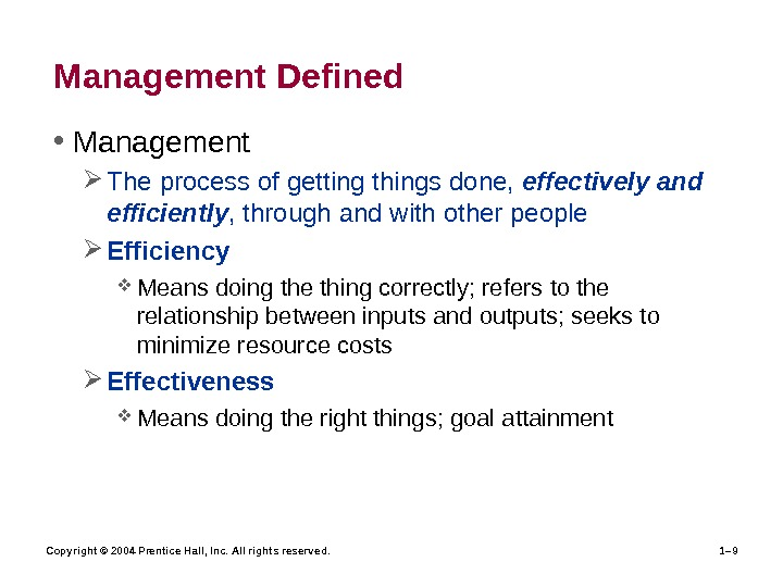 Copyright © 2004 Prentice Hall, Inc. All rights reserved. 1– 9 Management Defined • Management The