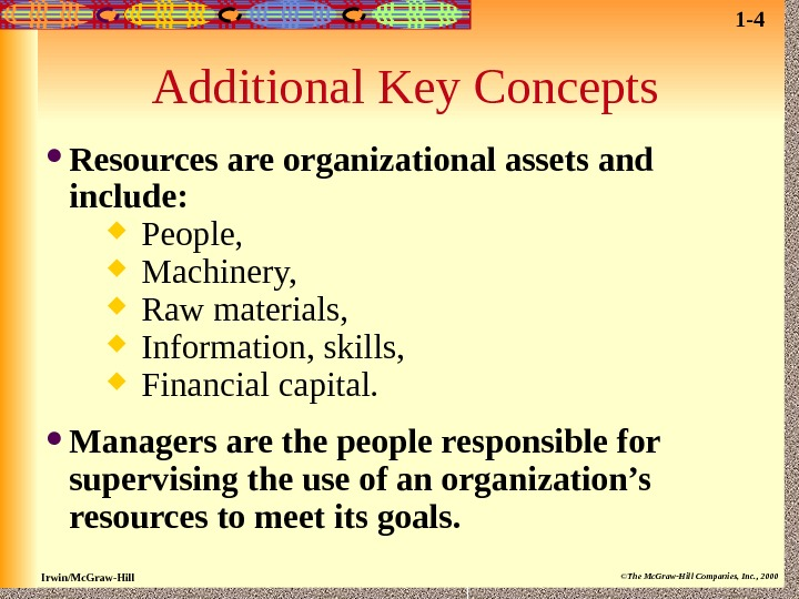 Irwin/Mc. Graw-Hill ©The Mc. Graw-Hill Companies, Inc. , 2000 Additional Key Concepts Resources are organizational assets